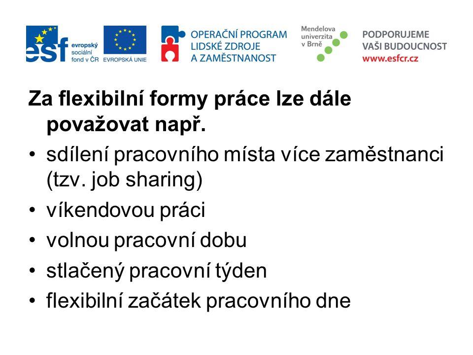 Za flexibilní formy práce lze dále považovat např. •sdílení pracovního místa více zaměstnanci (tzv. job sharing) •víkendovou práci •volnou pracovní do