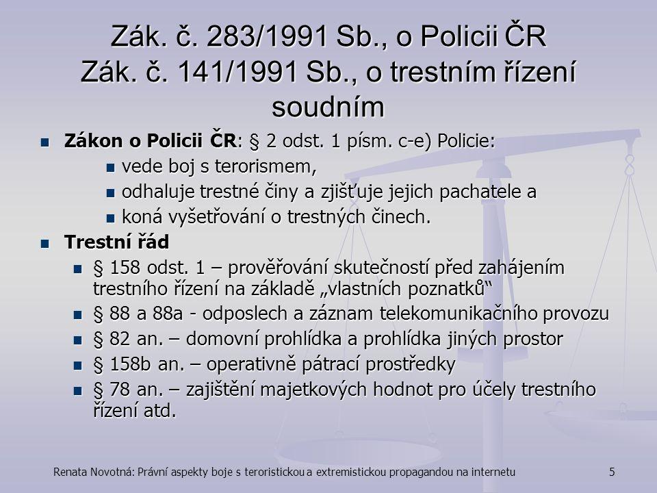 Renata Novotná: Právní aspekty boje s teroristickou a extremistickou propagandou na internetu6 Právní pomoc  Potřeba oboustranné trestnosti jednání  Problémy nastávají s propagací exremistickou, zejm.