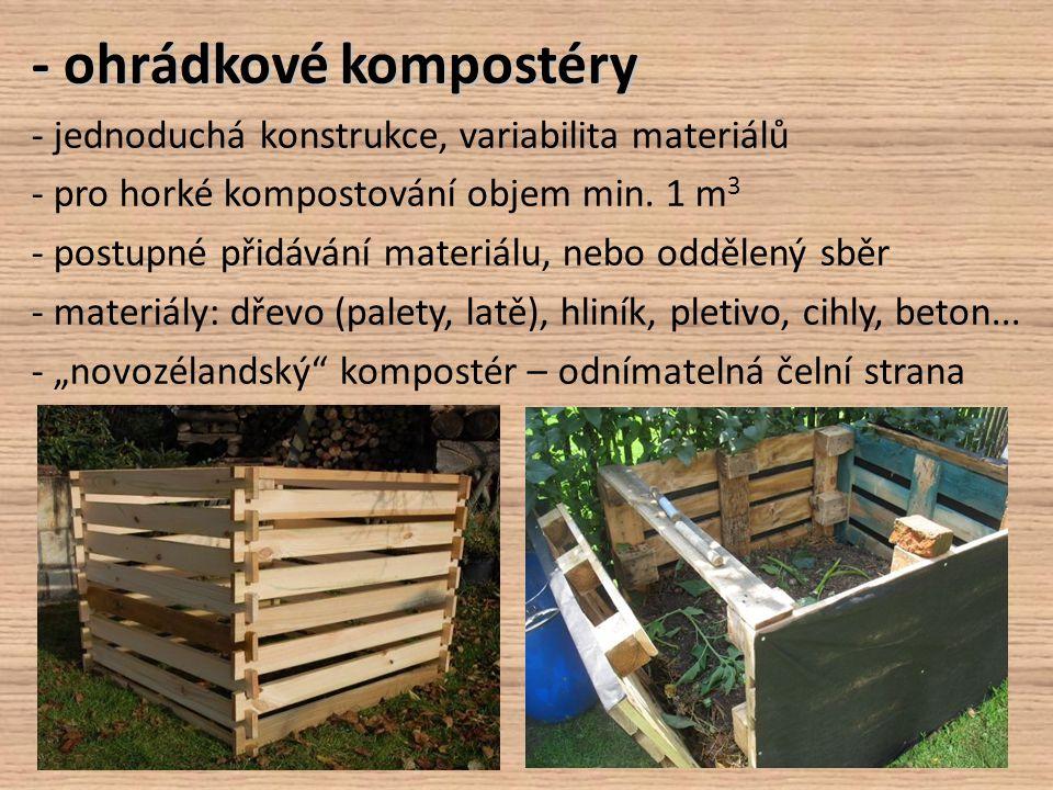 - ohrádkové kompostéry - jednoduchá konstrukce, variabilita materiálů - pro horké kompostování objem min. 1 m 3 - postupné přidávání materiálu, nebo o