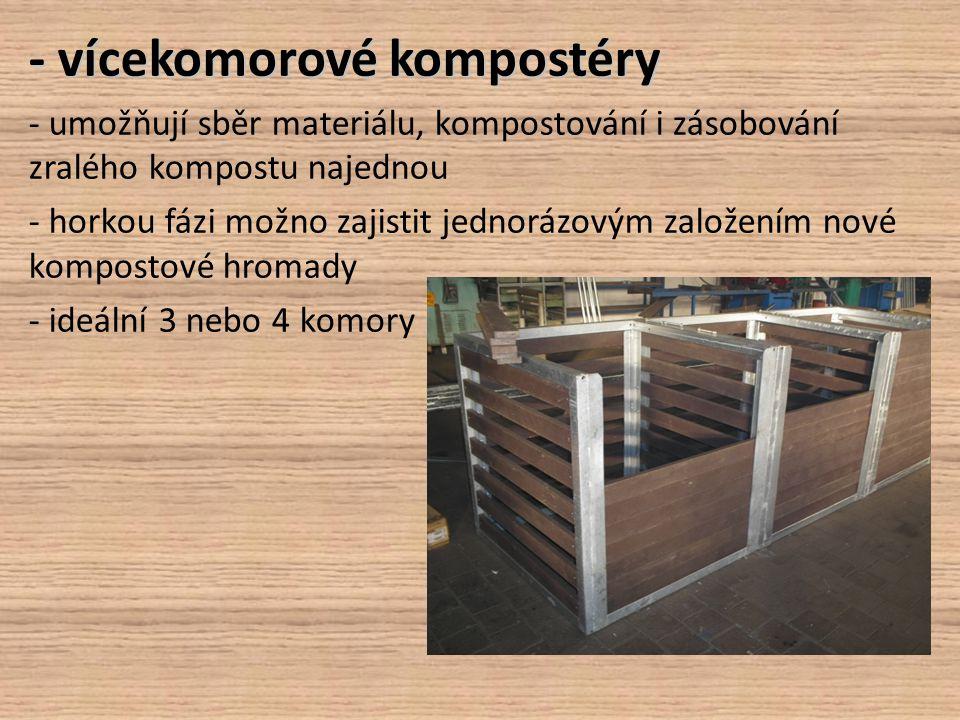 - vícekomorové kompostéry - umožňují sběr materiálu, kompostování i zásobování zralého kompostu najednou - horkou fázi možno zajistit jednorázovým zal