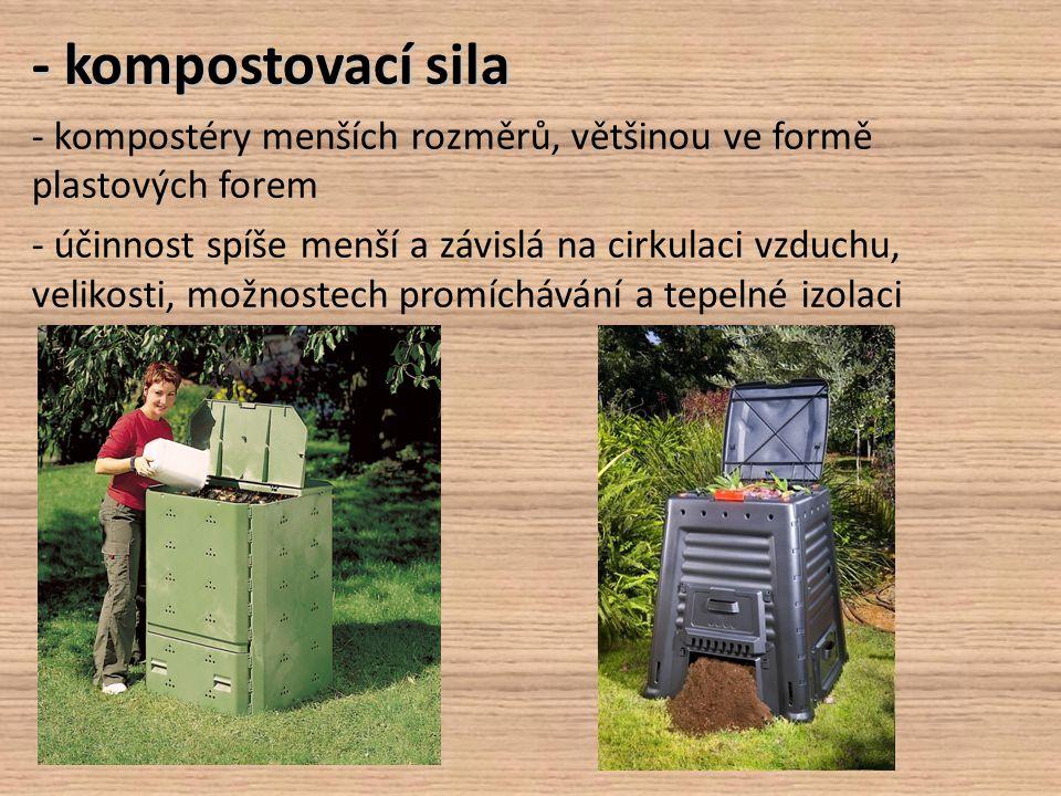 - kompostovací sila - kompostéry menších rozměrů, většinou ve formě plastových forem - účinnost spíše menší a závislá na cirkulaci vzduchu, velikosti,