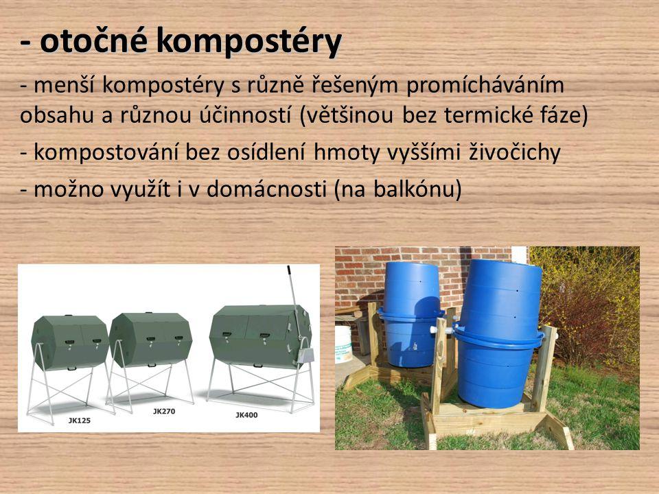- otočné kompostéry - menší kompostéry s různě řešeným promícháváním obsahu a různou účinností (většinou bez termické fáze) - kompostování bez osídlen