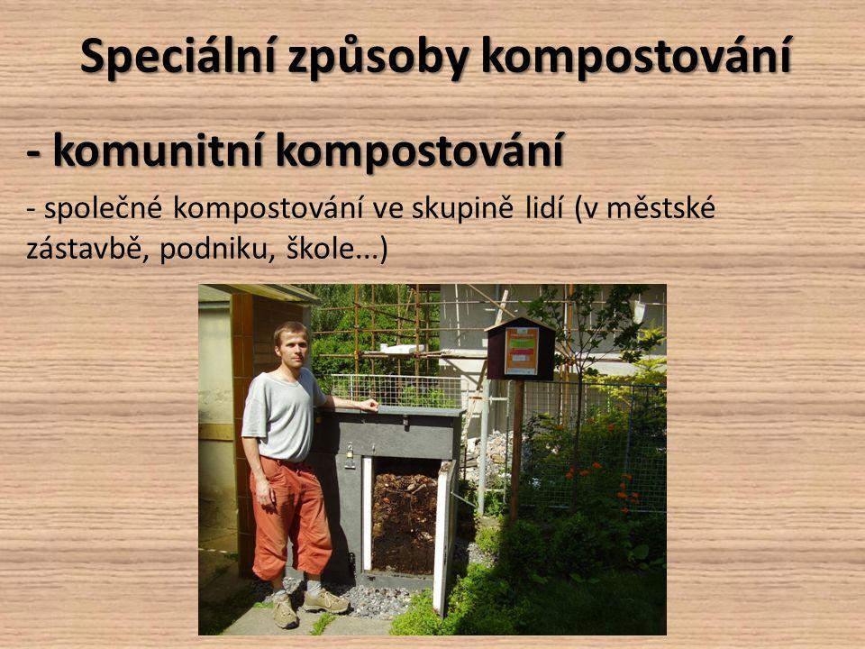 Speciální způsoby kompostování - komunitní kompostování - společné kompostování ve skupině lidí (v městské zástavbě, podniku, škole...)