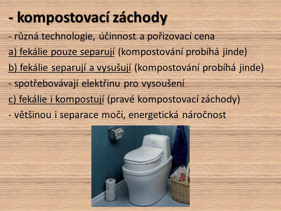 - kompostovací záchody - různá technologie, účinnost a pořizovací cena a) fekálie pouze separují (kompostování probíhá jinde) b) fekálie separují a vy