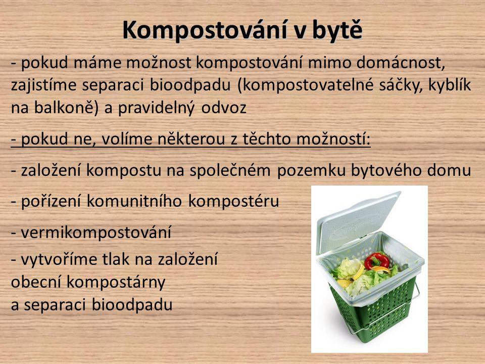 Kompostování v bytě - pokud máme možnost kompostování mimo domácnost, zajistíme separaci bioodpadu (kompostovatelné sáčky, kyblík na balkoně) a pravid