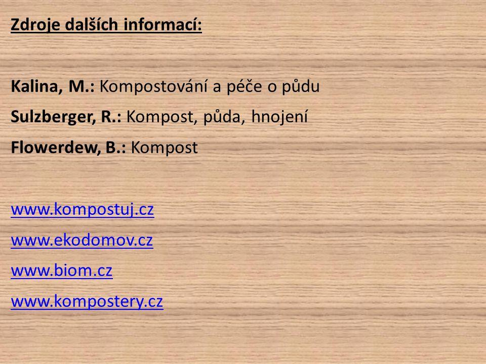 Zdroje dalších informací: Kalina, M.: Kompostování a péče o půdu Sulzberger, R.: Kompost, půda, hnojení Flowerdew, B.: Kompost www.kompostuj.cz www.ek