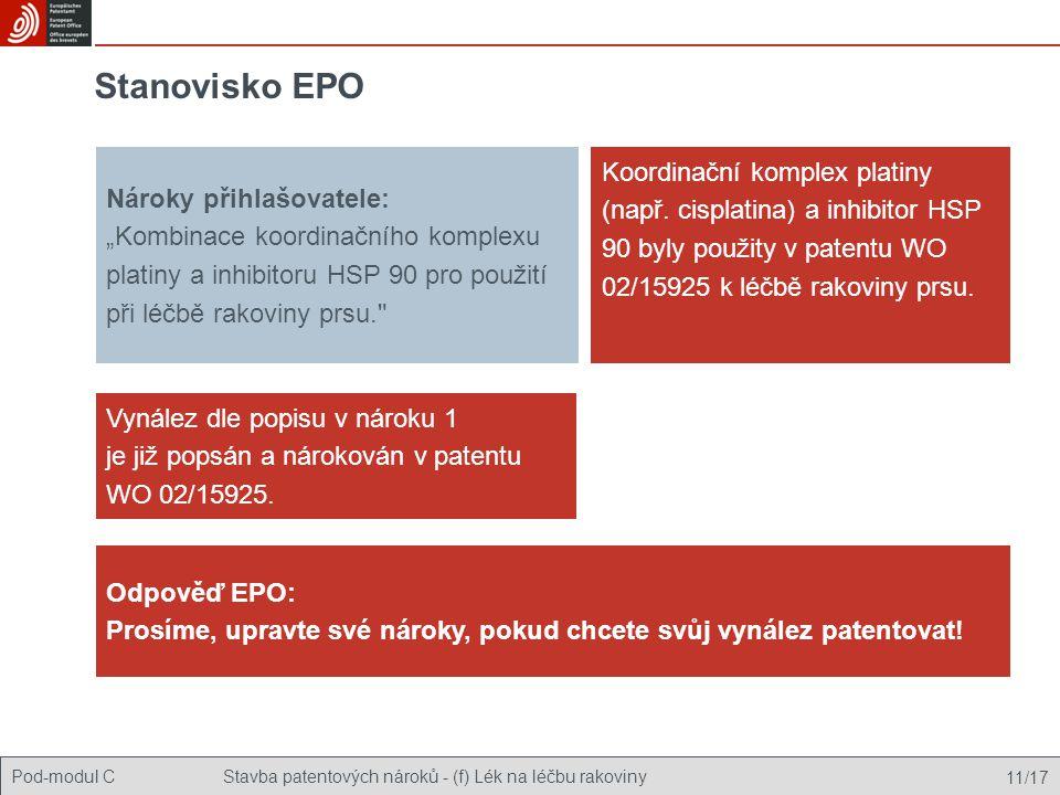 """Pod-modul CStavba patentových nároků - (f) Lék na léčbu rakoviny 11/17 Stanovisko EPO Nároky přihlašovatele: """"Kombinace koordinačního komplexu platiny a inhibitoru HSP 90 pro použití při léčbě rakoviny prsu. Vynález dle popisu v nároku 1 je již popsán a nárokován v patentu WO 02/15925."""