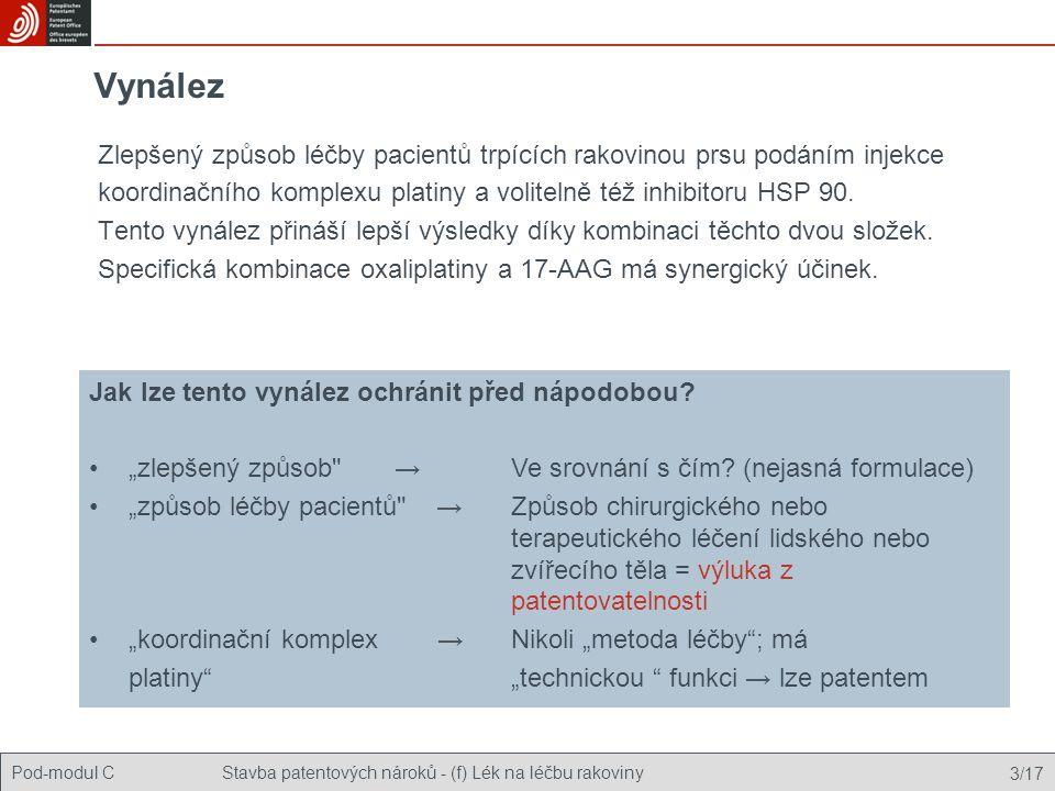 Pod-modul CStavba patentových nároků - (f) Lék na léčbu rakoviny 14/17 Výsledek analýzy Ačkoli jsou jednotlivé prvky vynálezu známy, kombinace specifických sloučenin známa není a tvoří tím nový, unikátní přínos.