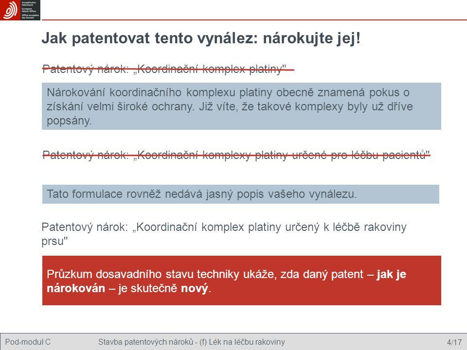 """Pod-modul CStavba patentových nároků - (f) Lék na léčbu rakoviny 4/17 Patentový nárok: """"Koordinační komplex platiny Jak patentovat tento vynález: nárokujte jej."""