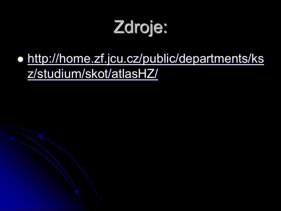 Zdroje:  http://home.zf.jcu.cz/public/departments/ks z/studium/skot/atlasHZ/ http://home.zf.jcu.cz/public/departments/ks z/studium/skot/atlasHZ/ http