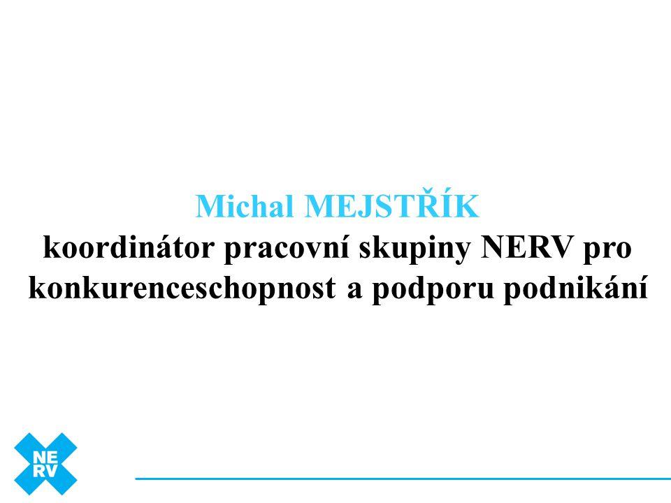 Michal MEJSTŘÍK koordinátor pracovní skupiny NERV pro konkurenceschopnost a podporu podnikání