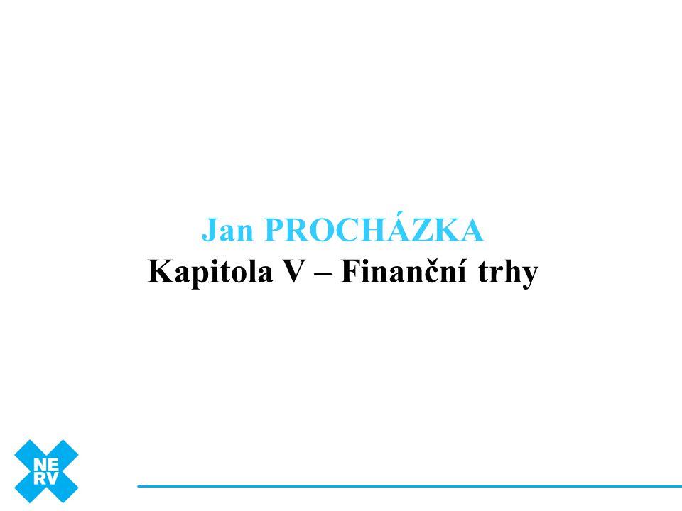 Jan PROCHÁZKA Kapitola V – Finanční trhy