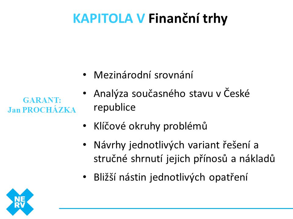 KAPITOLA V Finanční trhy • Mezinárodní srovnání • Analýza současného stavu v České republice • Klíčové okruhy problémů • Návrhy jednotlivých variant ř
