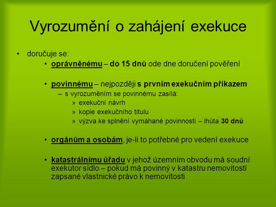 Vyrozumění o zahájení exekuce •doručuje se: •oprávněnému – do 15 dnů ode dne doručení pověření •povinnému – nejpozději s prvním exekučním příkazem –s