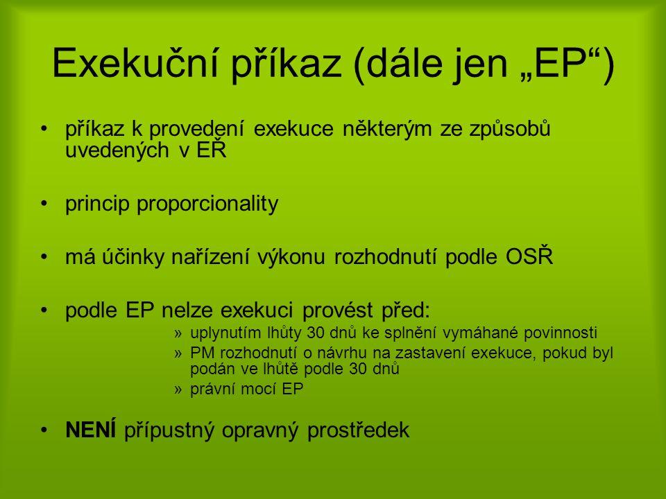 """Exekuční příkaz (dále jen """"EP"""") •příkaz k provedení exekuce některým ze způsobů uvedených v EŘ •princip proporcionality •má účinky nařízení výkonu roz"""