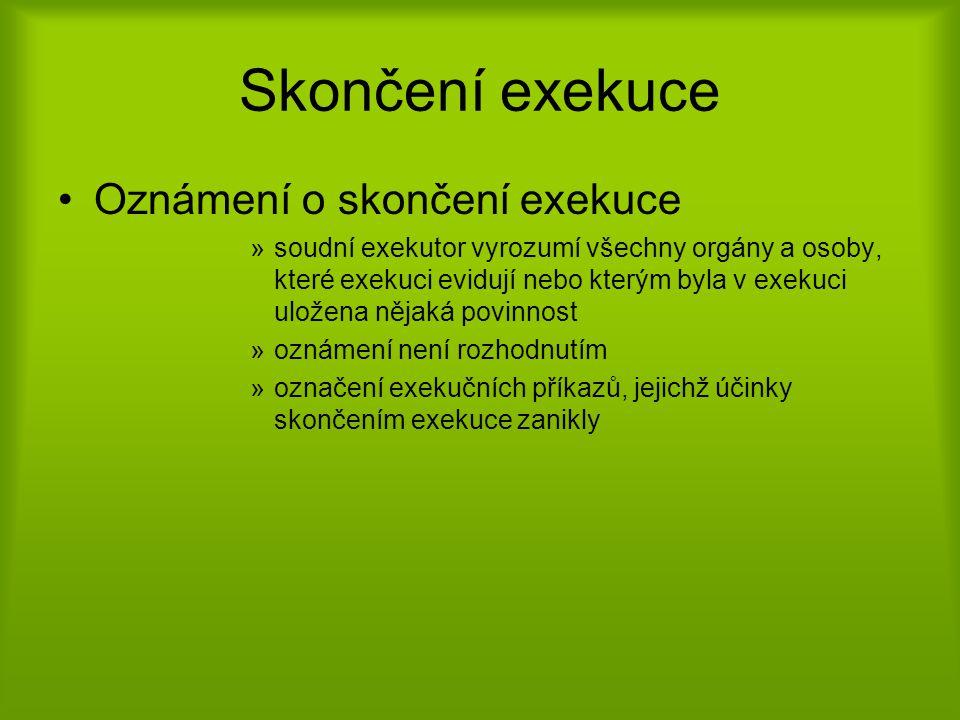 Skončení exekuce •Oznámení o skončení exekuce »soudní exekutor vyrozumí všechny orgány a osoby, které exekuci evidují nebo kterým byla v exekuci ulože