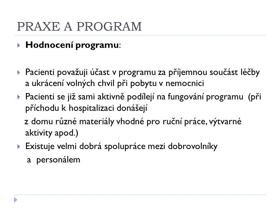 PRAXE A PROGRAM  Hodnocení programu:  Pacienti považuji účast v programu za příjemnou součást léčby a ukrácení volných chvil při pobytu v nemocnici