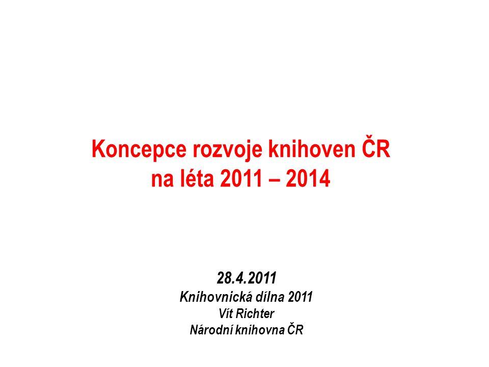 Koncepce rozvoje knihoven ČR na léta 2011 – 2014 28.4.2011 Knihovnická dílna 2011 Vít Richter Národní knihovna ČR