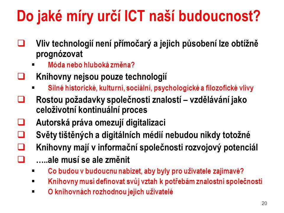 20 Do jaké míry určí ICT naší budoucnost?  Vliv technologií není přímočarý a jejich působení lze obtížně prognózovat  Móda nebo hluboká změna?  Kni