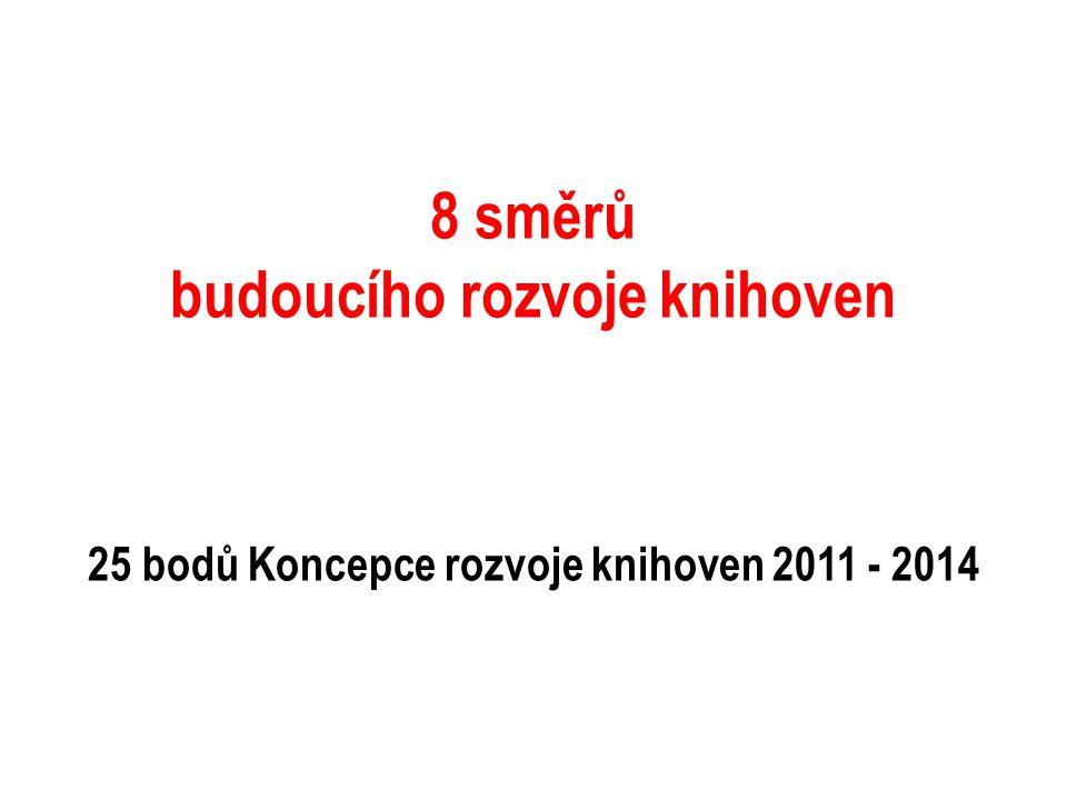 8 směrů budoucího rozvoje knihoven 25 bodů Koncepce rozvoje knihoven 2011 - 2014