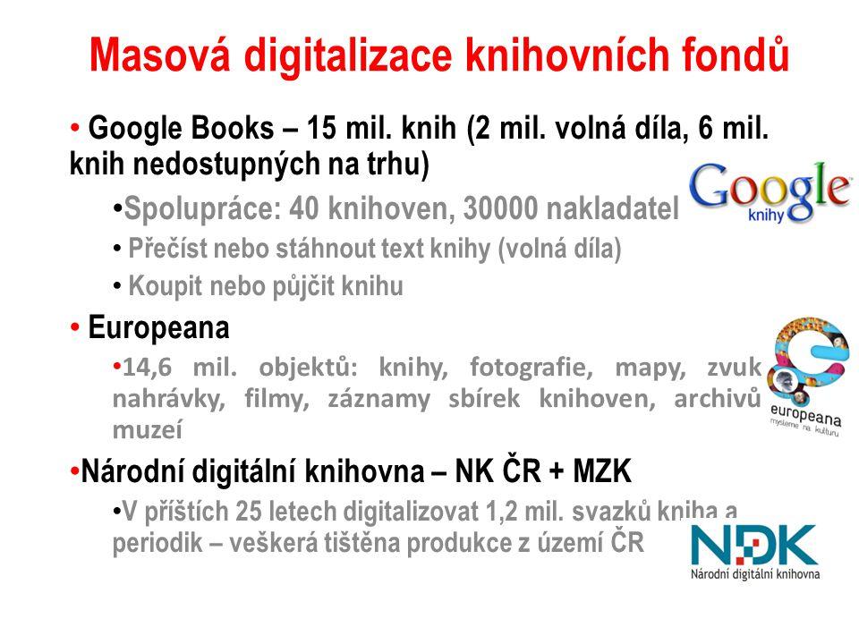 Masová digitalizace knihovních fondů • Google Books – 15 mil. knih (2 mil. volná díla, 6 mil. knih nedostupných na trhu) • Spolupráce: 40 knihoven, 30