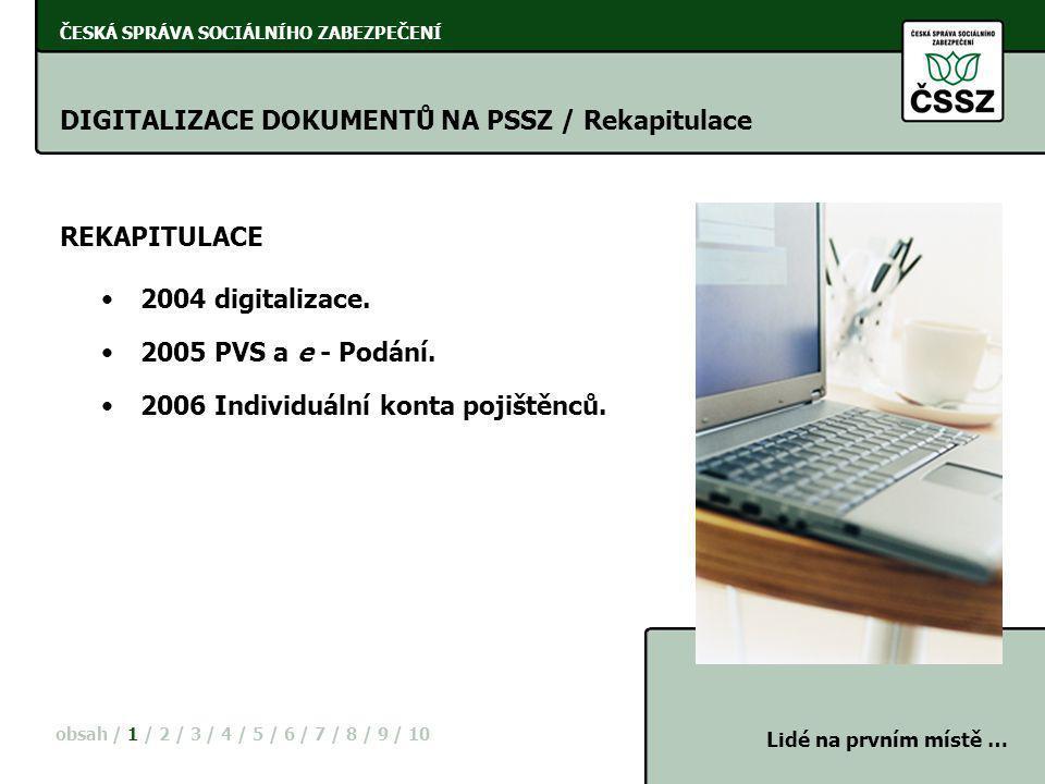 ČESKÁ SPRÁVA SOCIÁLNÍHO ZABEZPEČENÍ DIGITALIZACE DOKUMENTŮ NA PSSZ / Rekapitulace REKAPITULACE obsah / 1 / 2 / 3 / 4 / 5 / 6 / 7 / 8 / 9 / 10 •2004 di
