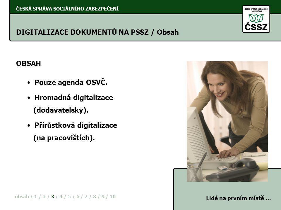 ČESKÁ SPRÁVA SOCIÁLNÍHO ZABEZPEČENÍ DIGITALIZACE DOKUMENTŮ NA PSSZ / Obsah OBSAH obsah / 1 / 2 / 3 / 4 / 5 / 6 / 7 / 8 / 9 / 10 • Pouze agenda OSVČ. •