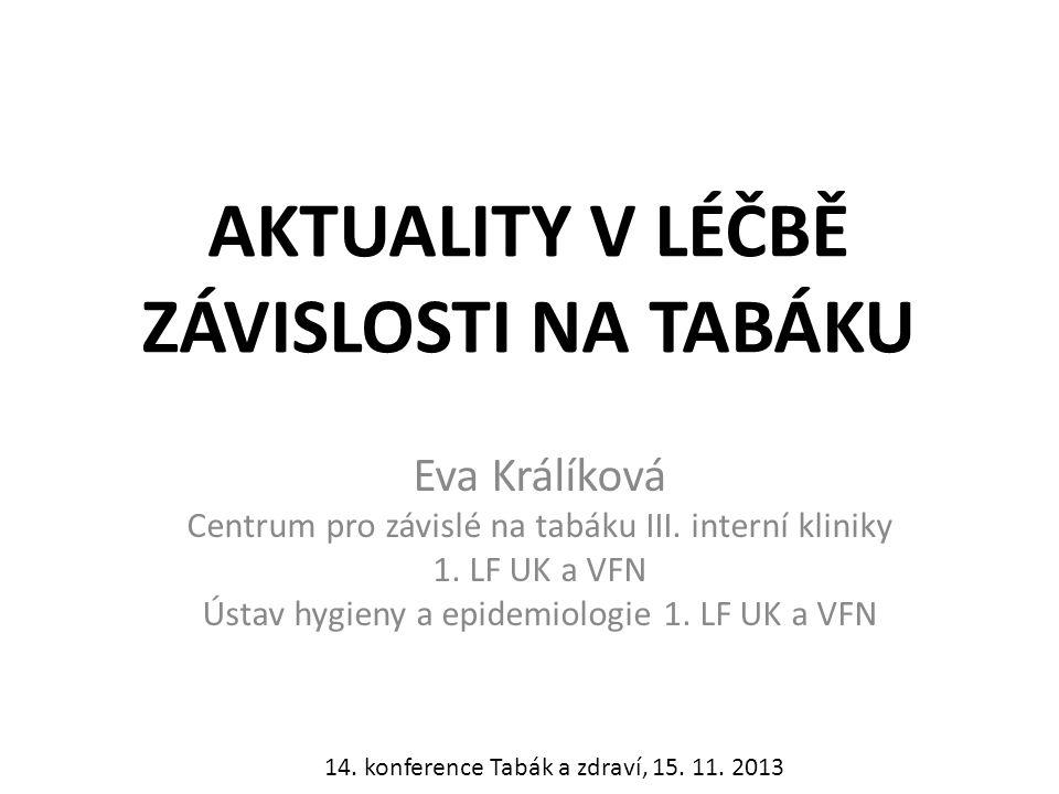 AKTUALITY V LÉČBĚ ZÁVISLOSTI NA TABÁKU Eva Králíková Centrum pro závislé na tabáku III. interní kliniky 1. LF UK a VFN Ústav hygieny a epidemiologie 1