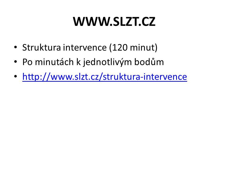 WWW.SLZT.CZ • Struktura intervence (120 minut) • Po minutách k jednotlivým bodům • http://www.slzt.cz/struktura-intervence http://www.slzt.cz/struktur