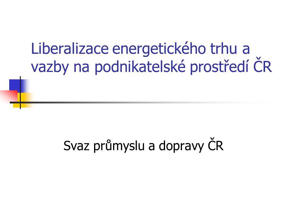 Liberalizace energetického trhu a vazby na podnikatelské prostředí ČR Svaz průmyslu a dopravy ČR