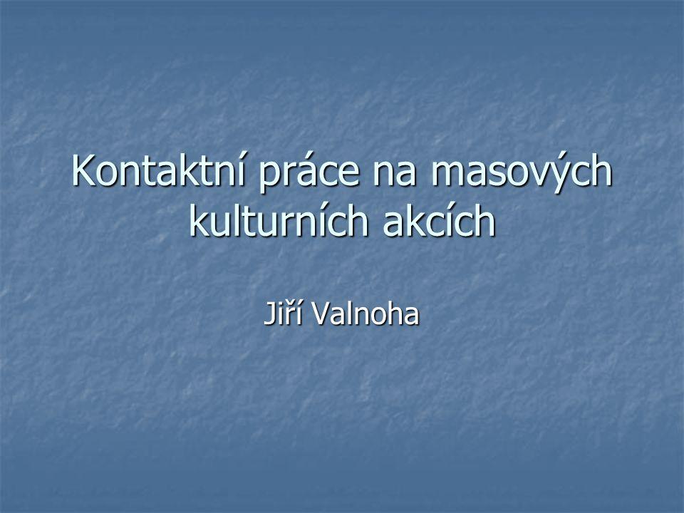 Kontaktní práce na masových kulturních akcích Jiří Valnoha