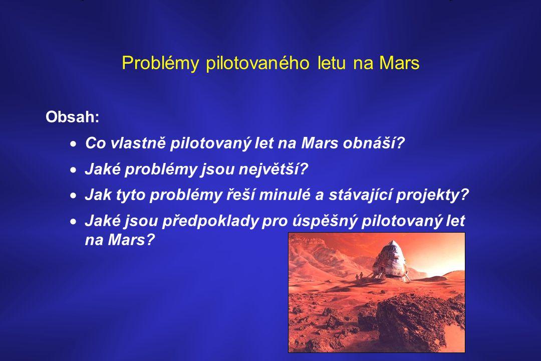 Problémy pilotovaného letu na Mars Obsah:  Co vlastně pilotovaný let na Mars obnáší?  Jaké problémy jsou největší?  Jak tyto problémy řeší minulé a