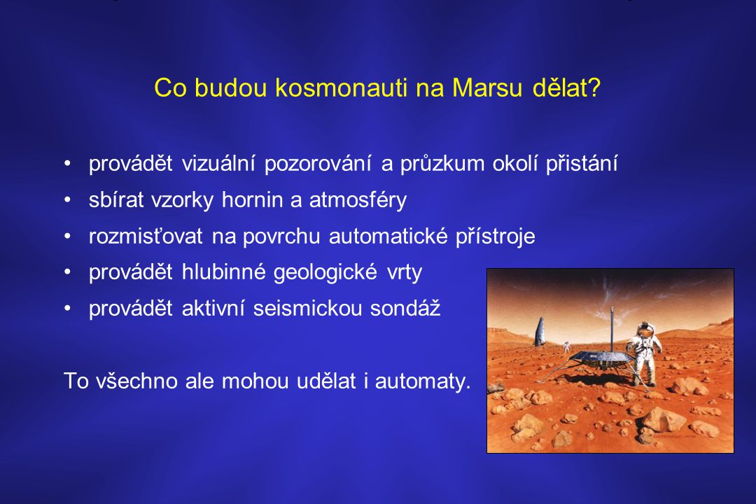 Co budou kosmonauti na Marsu dělat? •provádět vizuální pozorování a průzkum okolí přistání •sbírat vzorky hornin a atmosféry •rozmisťovat na povrchu a
