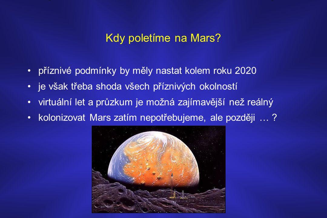 Kdy poletíme na Mars? •příznivé podmínky by měly nastat kolem roku 2020 •je však třeba shoda všech příznivých okolností •virtuální let a průzkum je mo