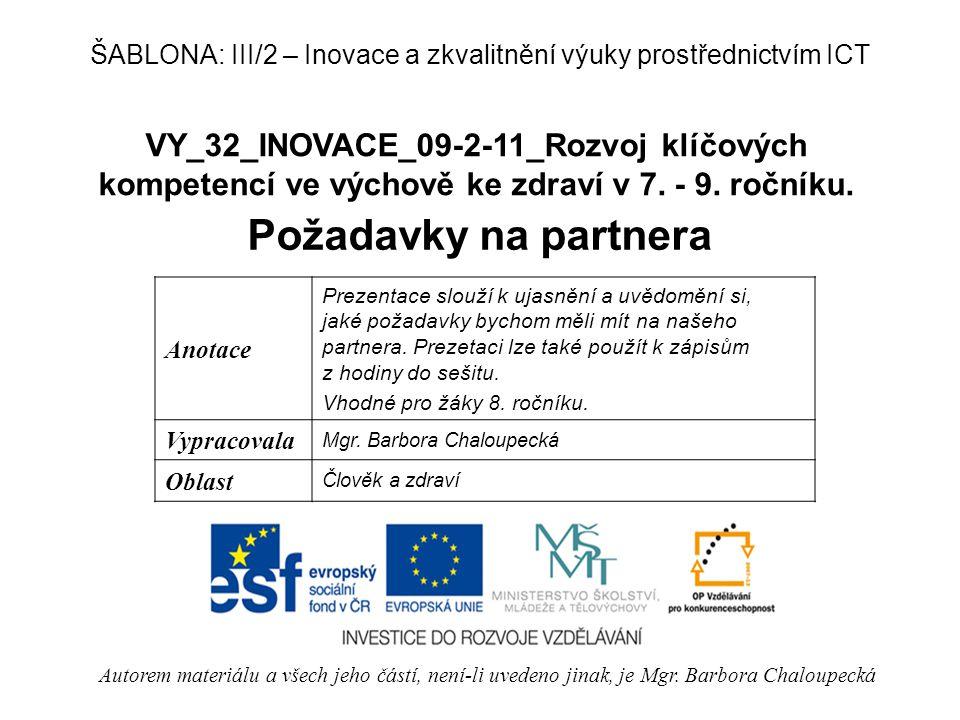 VY_32_INOVACE_09-2-11_Rozvoj klíčových kompetencí ve výchově ke zdraví v 7. - 9. ročníku. Požadavky na partnera Autorem materiálu a všech jeho částí,