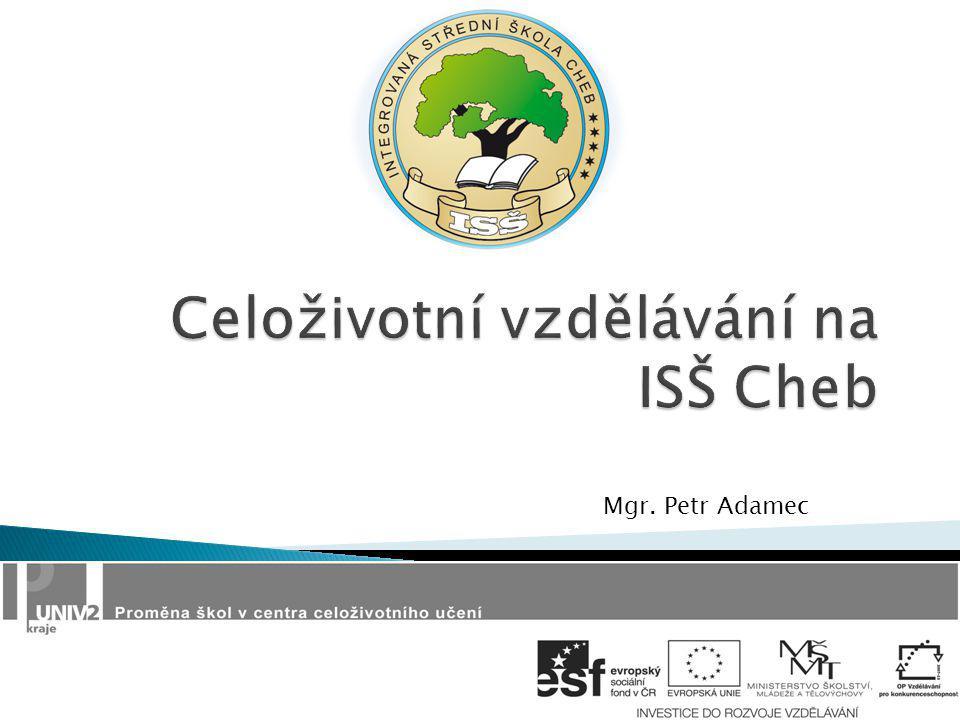 1)UNIV 2 kraje na ISŠ Cheb 2)Zkušenosti a možnosti dalšího vzdělávání na ISŠ Cheb