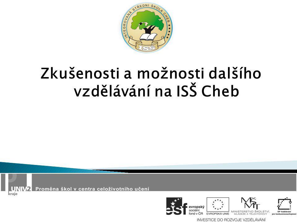 Zkušenosti a možnosti dalšího vzdělávání na ISŠ Cheb