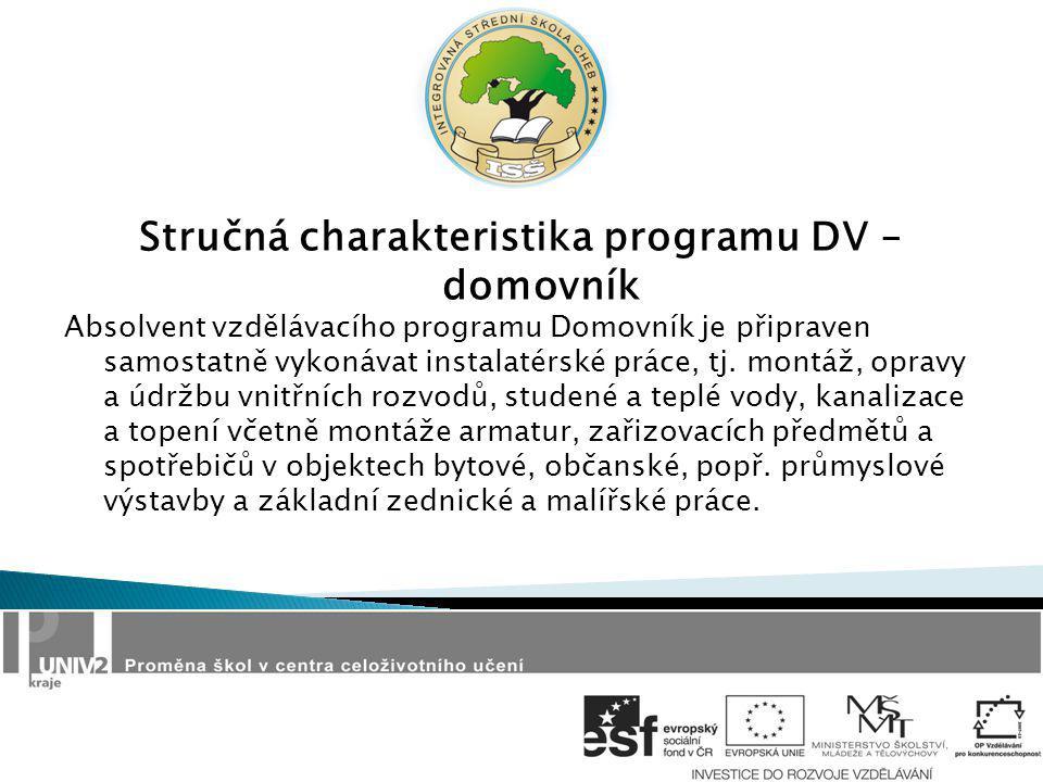 Stručná charakteristika programu DV – domovník Absolvent vzdělávacího programu Domovník je připraven samostatně vykonávat instalatérské práce, tj. mon