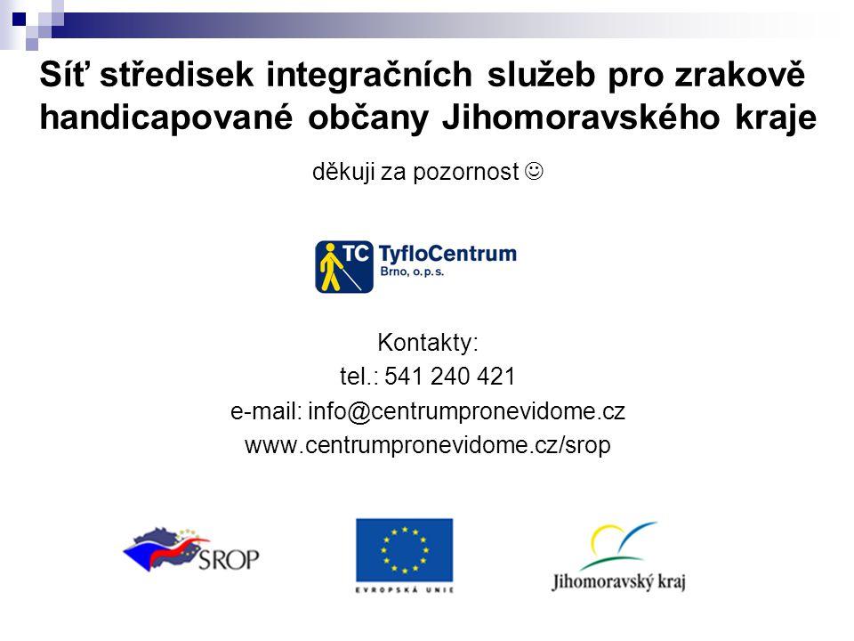 Síť středisek integračních služeb pro zrakově handicapované občany Jihomoravského kraje děkuji za pozornost  Kontakty: tel.: 541 240 421 e-mail: info@centrumpronevidome.cz www.centrumpronevidome.cz/srop
