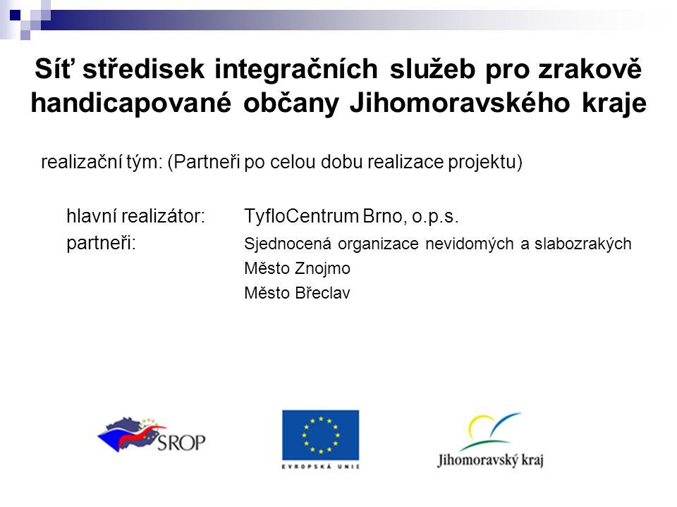 Síť středisek integračních služeb pro zrakově handicapované občany Jihomoravského kraje realizační tým: (Partneři po celou dobu realizace projektu) hlavní realizátor: TyfloCentrum Brno, o.p.s.