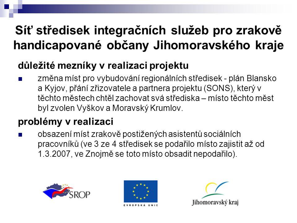 Síť středisek integračních služeb pro zrakově handicapované občany Jihomoravského kraje důležité mezníky v realizaci projektu  změna míst pro vybudování regionálních středisek - plán Blansko a Kyjov, přání zřizovatele a partnera projektu (SONS), který v těchto městech chtěl zachovat svá střediska – místo těchto měst byl zvolen Vyškov a Moravský Krumlov.