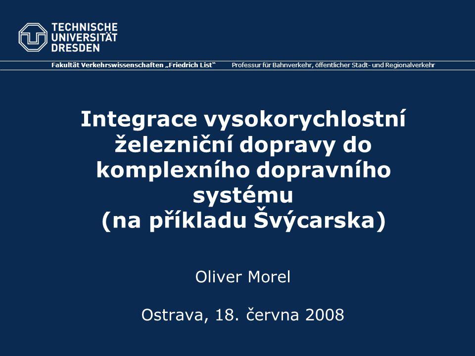 """Integrace vysokorychlostní železniční dopravy do komplexního dopravního systému (na příkladu Švýcarska) Fakultät Verkehrswissenschaften """"Friedrich Lis"""