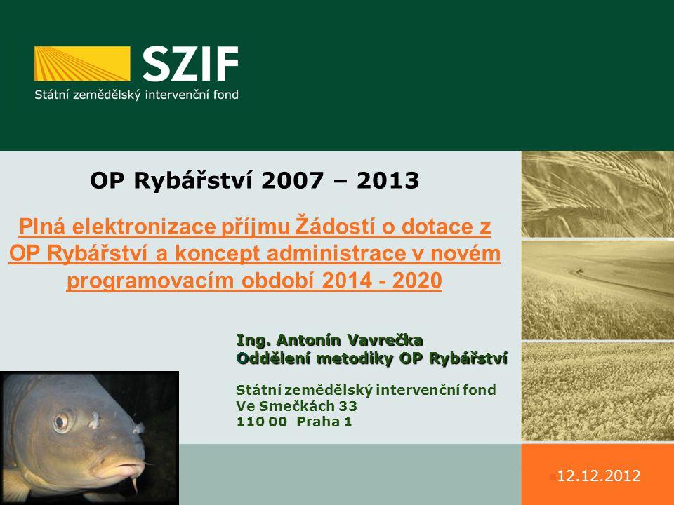 OP Rybářství 2007-2013 – plná elektronizace Plná elektronizace příjmu Žádostí o dotace opatření prioritní osy 3 OP Rybářství - 14.