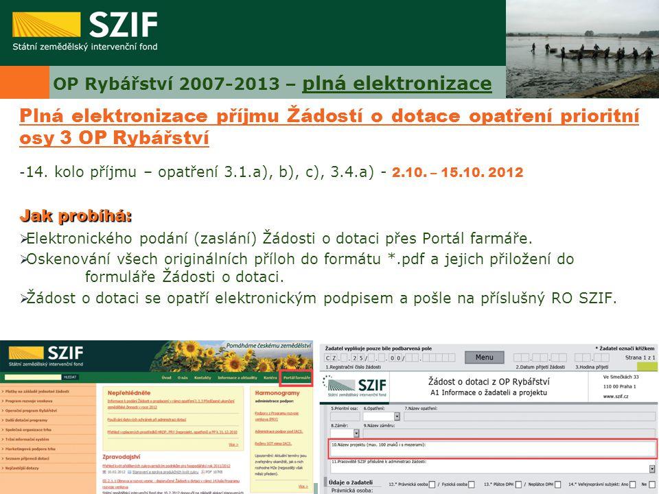 OP Rybářství 2007-2013 – plná elektronizace Plná elektronizace příjmu Žádostí o dotace opatření prioritní osy 3 OP Rybářství - 14. kolo příjmu – opatř