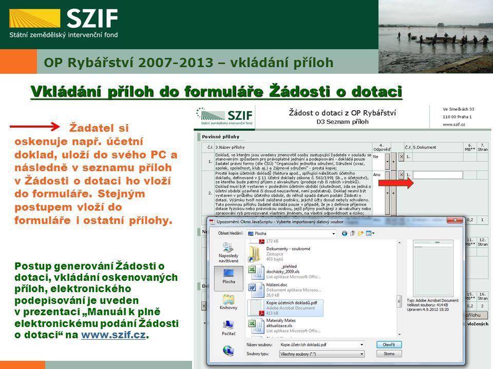 OP Rybářství 2007-2013 – vkládání příloh Žadatel si oskenuje např. účetní doklad, uloží do svého PC a následně v seznamu příloh v Žádosti o dotaci ho