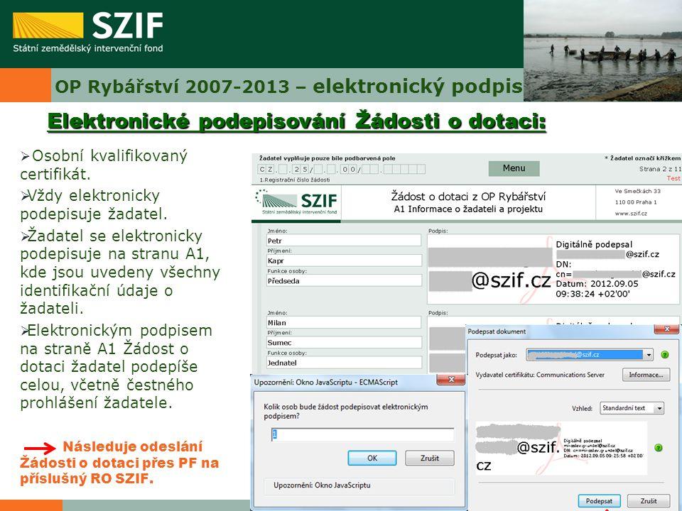 OP Rybářství 2007-2013 – elektronický podpis  Osobní kvalifikovaný certifikát.  Vždy elektronicky podepisuje žadatel.  Žadatel se elektronicky pode