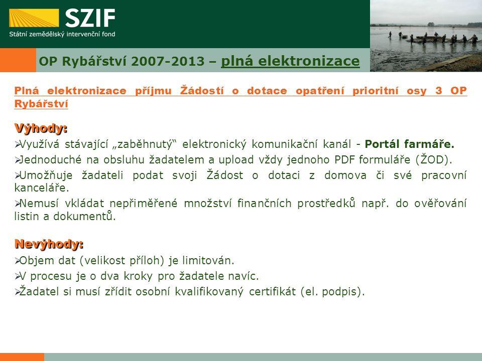 OP Rybářství 2007-2013 – plná elektronizace Plná elektronizace příjmu Žádostí o dotace opatření prioritní osy 3 OP RybářstvíVýhody:  Využívá stávajíc