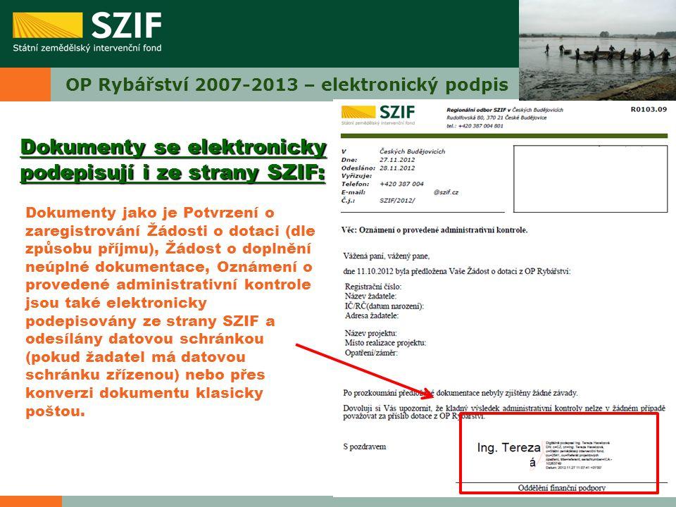 OP Rybářství 2007-2013 – elektronický podpis Dokumenty jako je Potvrzení o zaregistrování Žádosti o dotaci (dle způsobu příjmu), Žádost o doplnění neú