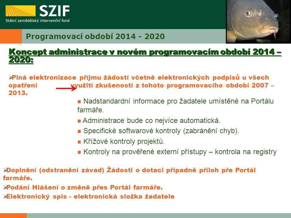 Programovací období 2014 - 2020 Koncept administrace v novém programovacím období 2014 – 2020:  Plná elektronizace příjmu žádostí včetně elektronický