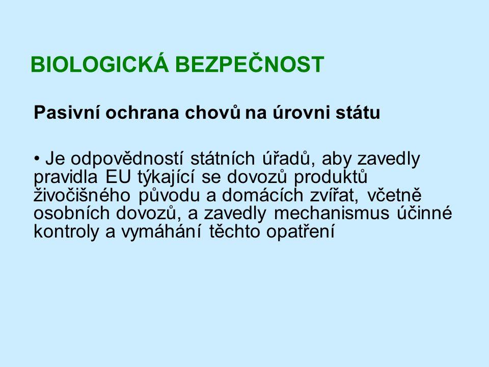 BIOLOGICKÁ BEZPEČNOST Pasivní ochrana chovů na úrovni státu • Je odpovědností státních úřadů, aby zavedly pravidla EU týkající se dovozů produktů živo